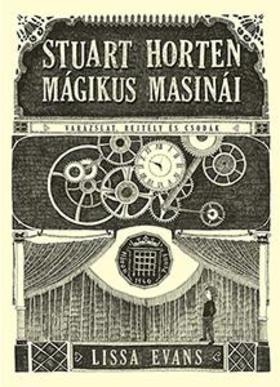 Lissa Evans - Stuart Horten mágikus masinái