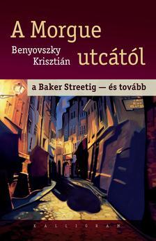 Benyovszky Krisztián - A Morgue utcától a Baker Streetig - és tovább