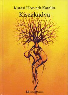 Kutasi Horváth Katalin - Kiszakadva (dedikált) [antikvár]