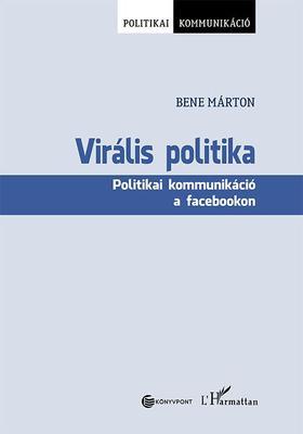 Bene Márton - Virális politika - Politikai kommunikáció a facebookon