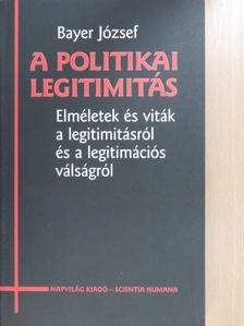 Bayer József - A politikai legitimitás [antikvár]