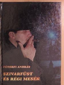 Péterfi András - Szivarfüst és régi mesék [antikvár]