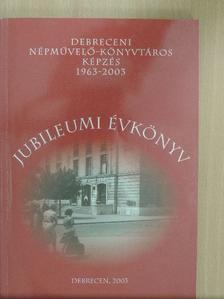 Agárdiné Széli Irén - A debreceni népművelő-könyvtáros képzés jubileumi évkönyve 1963-2003 [antikvár]