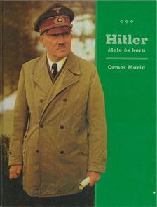 Ormos Mária - Hitler élete és kora [antikvár]