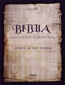 Boroka - Biblia Megtalált Fordítása I. könyv: Az Élet Tudása [eKönyv: pdf, epub, mobi]