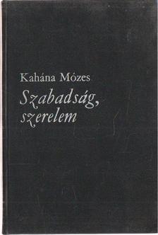 Kahána Mózes - Szabadság, szerelem [antikvár]
