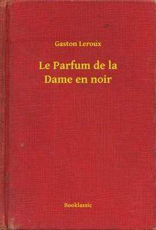 Gaston Leroux - Le Parfum de la Dame en noir [eKönyv: epub, mobi]