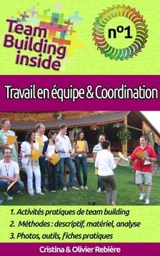 Olivier Rebiere Cristina Rebiere, - Team Building inside n°1 - travail d'équipe & coordination [eKönyv: epub, mobi]