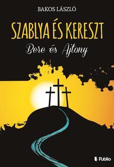 Bakos László - Szablya és kereszt