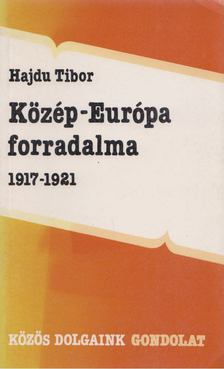Hajdu Tibor - Közép-Európa forradalma 1917-1921 [antikvár]