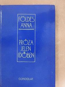 Földes Anna - Próza jelen időben [antikvár]