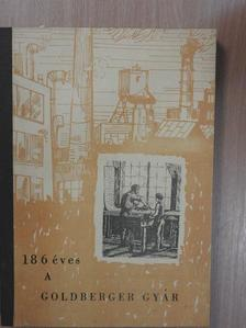 Gáspár Ferenc - 186 éves a Goldberger gyár [antikvár]