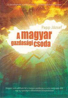 Papp József - A magyar gazdasági csoda [antikvár]