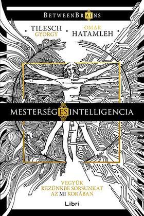 Tilesch György; Hatamleh, Omar - Mesterség és intelligencia - Vegyük kezünkbe sorsunkat az MI korában
