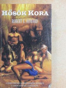Robert E. Howard - Hősök kora [antikvár]