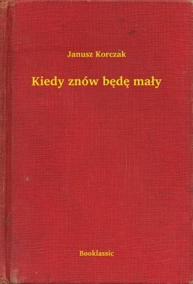 Janusz Korczak - Kiedy znów bêdê ma³y