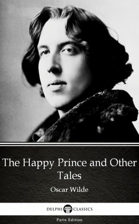 Oscar Wilde - The Happy Prince and Other Tales by Oscar Wilde (Illustrated) [eKönyv: epub, mobi]