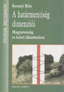 Baranyi Béla - A határmentiség dimenziói [antikvár]