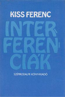 Kiss Ferenc - Interferenciák [antikvár]