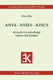 Kiss Zita - Anya-nyelv-kincs - 44 nyelvi és műveltségi totósor 616 kérdése