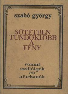 Szabó György - Sötétben tündöklőbb a fény [antikvár]