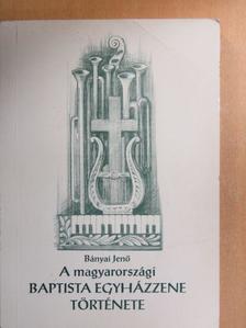 Bányai Jenő - A magyarországi baptista egyházzene története [antikvár]