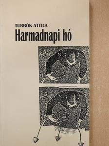 Turbók Attila - Harmadnapi hó (dedikált példány) [antikvár]