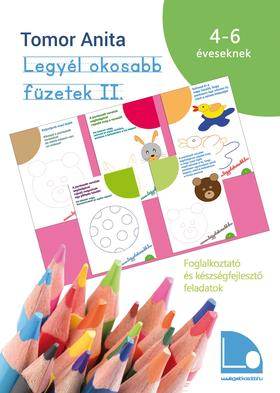 Tomor Anita - Legyél okosabb füzetek II. - Foglalkoztató és készségfejlesztő feladatok 4-6 éves gyerekeknek [második kiadás]