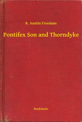 FREEMAN, R. AUSTIN - Pontifex Son and Thorndyke [eKönyv: epub, mobi]