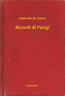 EDMONDO DE AMICIS - Ricordi di Parigi [eKönyv: epub, mobi]