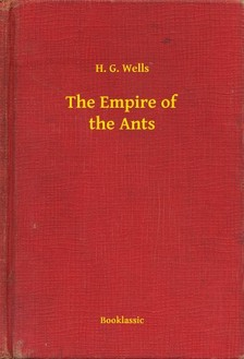 H. G. Wells - The Empire of the Ants [eKönyv: epub, mobi]