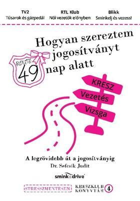 Dr. Sefcsik Judit - Hogyan szereztem jogosítványt 49 nap alatt?