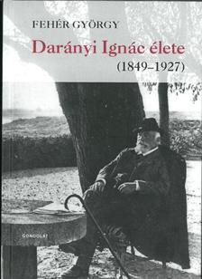 Fehér György - Darányi Ignác élete (1849-1927)