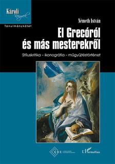 Németh István - El Grecóról és más mesterekről - Stíluskritika - ikonográfia - műgyűjtéstörténet