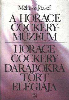 Méliusz József - A Horace Cockery-Múzeum / Horace Cockery darabokra tört elégiája [antikvár]