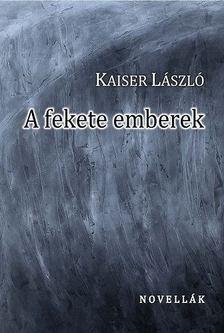 Kaiser László - A fekete emberek [antikvár]