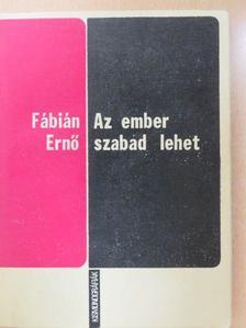 Fábián Ernő - Az ember szabad lehet [antikvár]