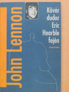 John Lennon - Kövér dudor Eric Hearble fején  [antikvár]