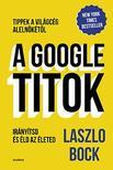 Laszlo Bock - A GOOGLE-TITOK - Irányítsd és éld az életed!