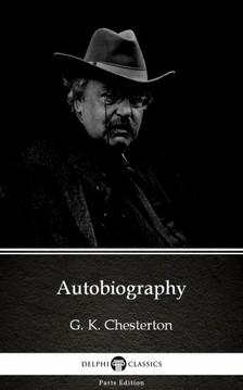 Gilbert Keith Chesterton - Autobiography by G. K. Chesterton (Illustrated) [eKönyv: epub, mobi]