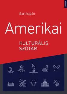 Bart István (szerk.) - Amerikai kulturális szótár