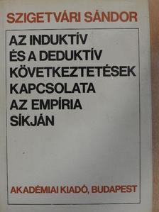 Szigetvári Sándor - Az induktív és a deduktív következtetések kapcsolata az empíria síkján [antikvár]