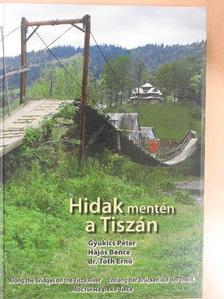Dr. Tóth Ernő - Hidak mentén a Tiszán [antikvár]