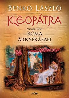 Benkő László - Kleopátra 2. - Róma árnyékában