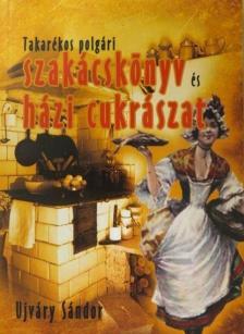 Ujváry Sándor - Takarékos polgári szakácskönyv és házi cukrászat 500 recept