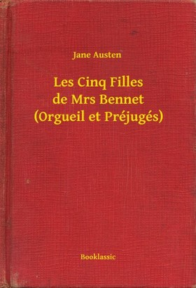 Jane Austen - Les Cinq Filles de Mrs Bennet (Orgueil et Préjugés) [eKönyv: epub, mobi]