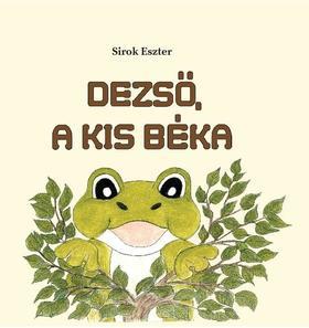 Sirok Eszter - Dezső, a kis béka