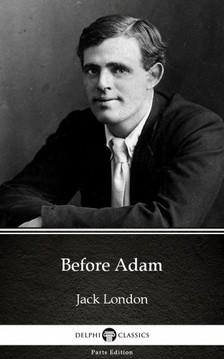 Delphi Classics Jack London, - Before Adam by Jack London (Illustrated) [eKönyv: epub, mobi]