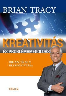 Brian Tracy - Kreativitás és problémamegoldás