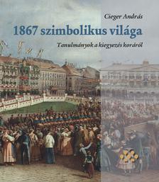 Cieger András - 1867 szimbolikus világa